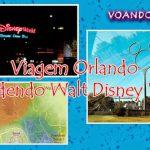 Conhecendo e entendendo o Walt Disney World | Viagem Orlando