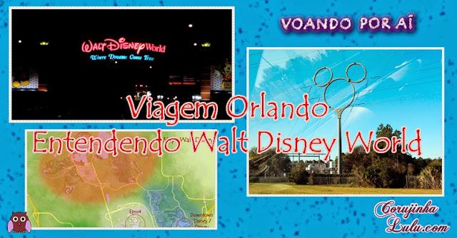 Conhecendo e entendendo conheça entenda o Walt Disney World Mundo Viagem Orlando Florida EUA USA Estados Unidos Mapas Mickey ©CorujinhaLulu.com