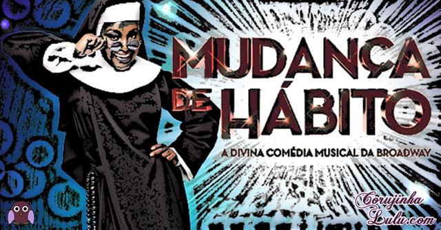 """Versão brasileira do musical """"Mudança de Hábito A Divina Comédia Musical da Broadway"""" - Resenha"""