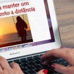 Especial Dia dos Namorados: 7 dicas para manter um relacionamento a distância