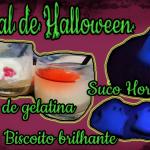 Doces Temáticos para Festa de Halloween: Cérebro, Poção, Biscoito de Fantasma e Suco que brilha no escuro