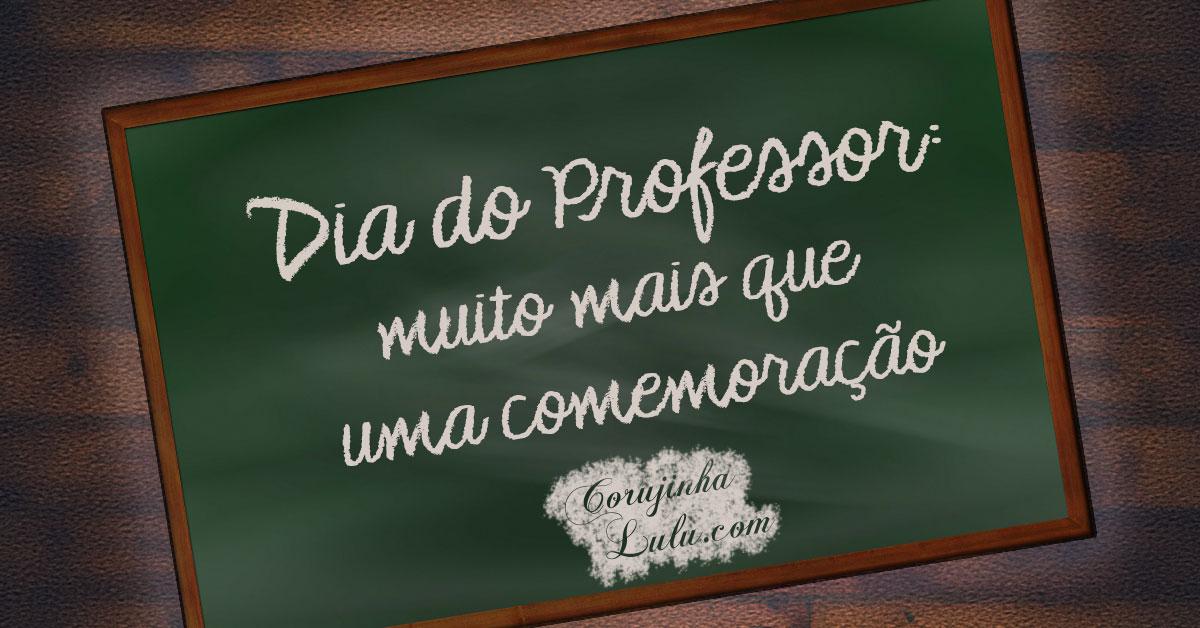 dia do professor reflexão pensamento mensagem corujinhalulu corujinhalulu.com corujinha lulu luciene sans