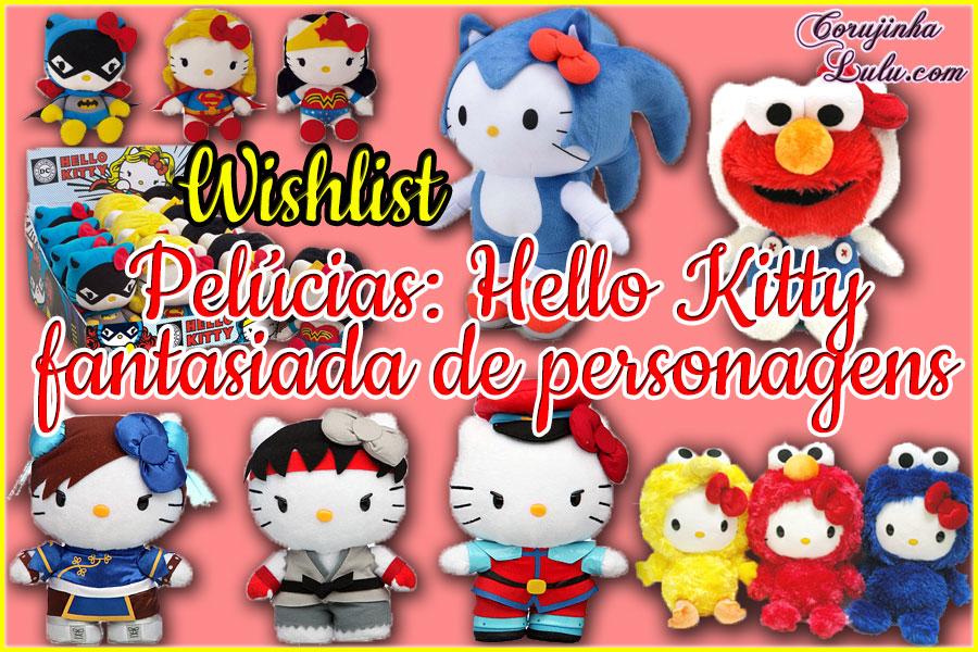 wishlist lista de desejos hello kitty fantasiada sega capcom warner dc comics vila sesamo corujinhalulu