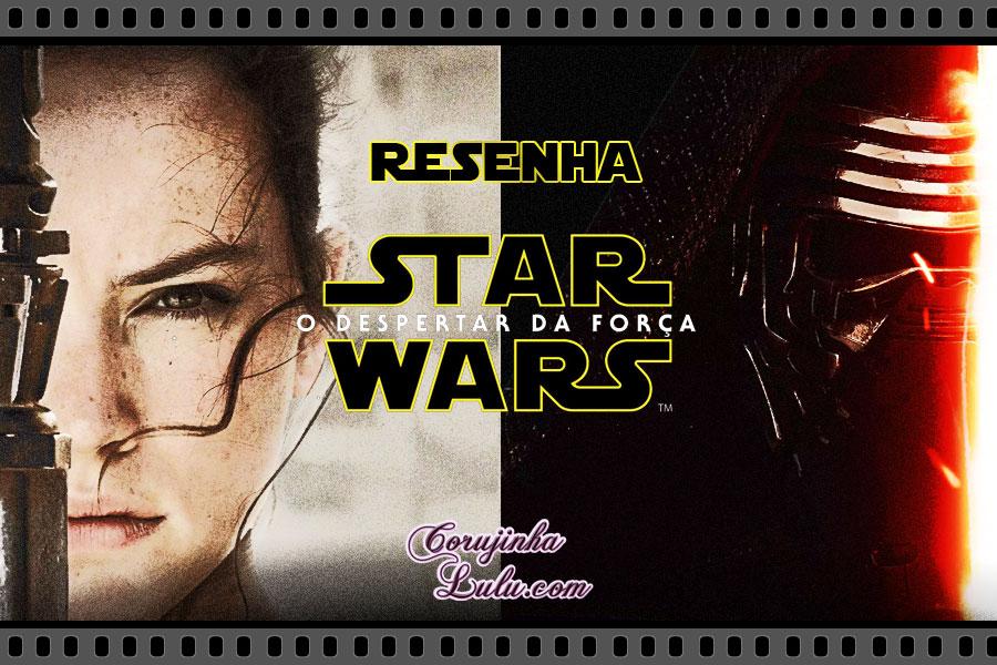 star wars o despertar da força the force awakens lucas film george disney resenha crítica cinema filme corujinhalulu corujinha lulu