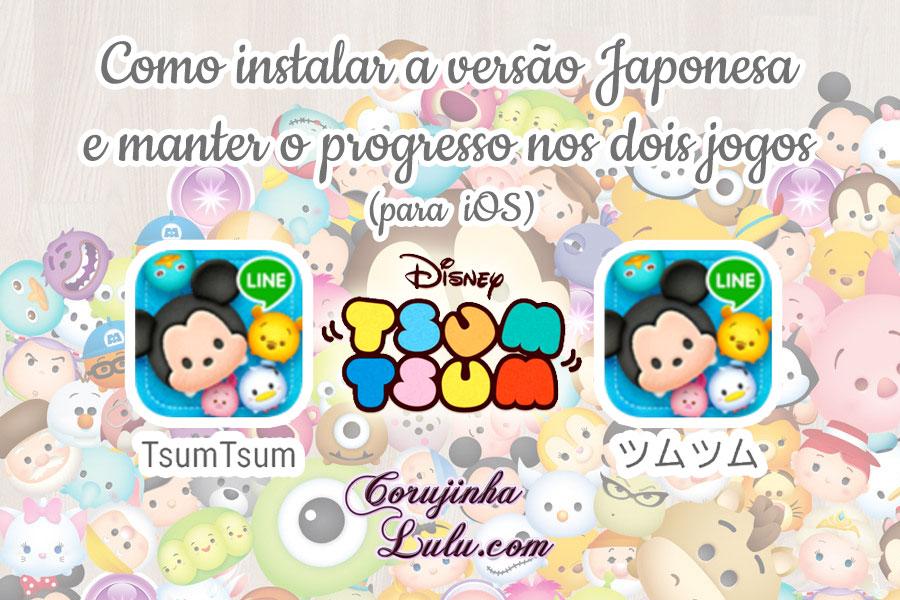 tutorial passo a passo como instalar tsum tsum japones mobile versao japonesa ios iphone ipad line corujinhalulu