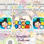 Como instalar a versão japonesa do jogo Tsum Tsum (iOS)