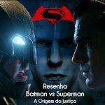 Filme: Batman vs Superman : A Origem da Justiça (2016) | Resenha de Cinema