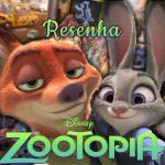 Filme: Zootopia – Essa Cidade é o Bicho (2016) | Resenha de Cinema