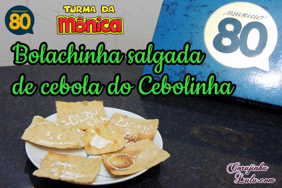 receita salgada como fazer Turma da Mônica Bolachinha de cebola do Cebolinha De Bico Cheio Especial Maurício de Sousa | ©CorujinhaLulu.com