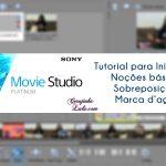 Edição de vídeo com Sony Movie Studio Platinum: noções básicas, sobreposições e marca d'água | Tutorial para iniciantes