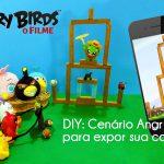 Diy: Como fazer maquete do Angry Birds | Corujices da Lu