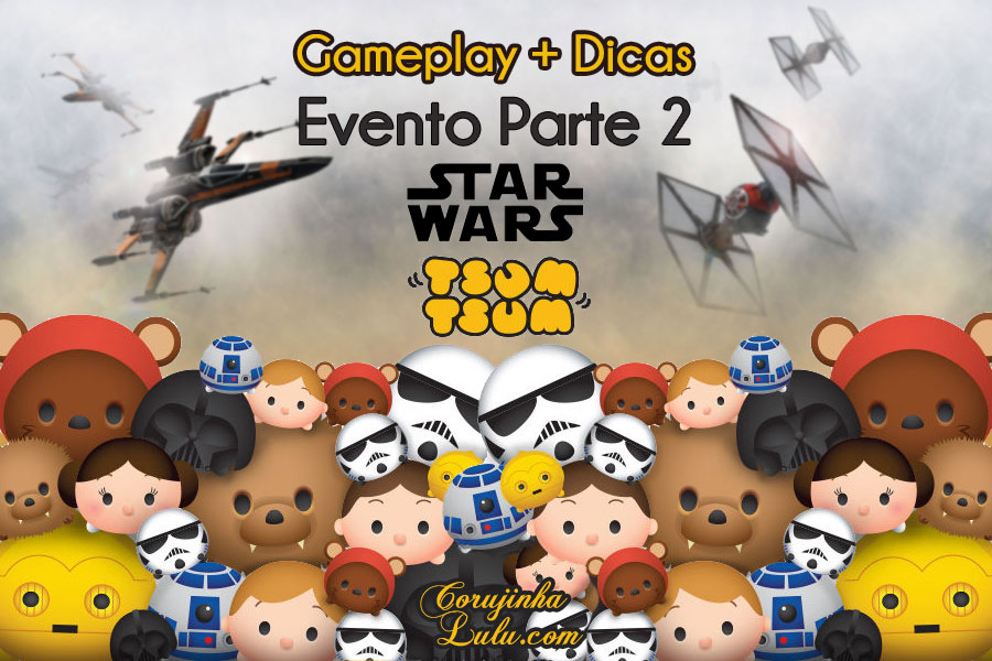 dicas gameplay jogo game móvel mobile disney tsum tsum event evento star wars part parte 2 luke skywalker yoda r2d2 princesa leia c3po darth vader rey kylo ren  bb8 guerra nas estrelas stormtrooper corujinhalulu corujinha lulu
