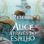 Filme: Alice Através do Espelho (2016) |Resenha de Cinema