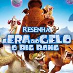 Filme: A Era do Gelo O Big Bang (2016)   Resenha de Cinema