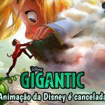 Gigantic – Animação da Disney é cancelada