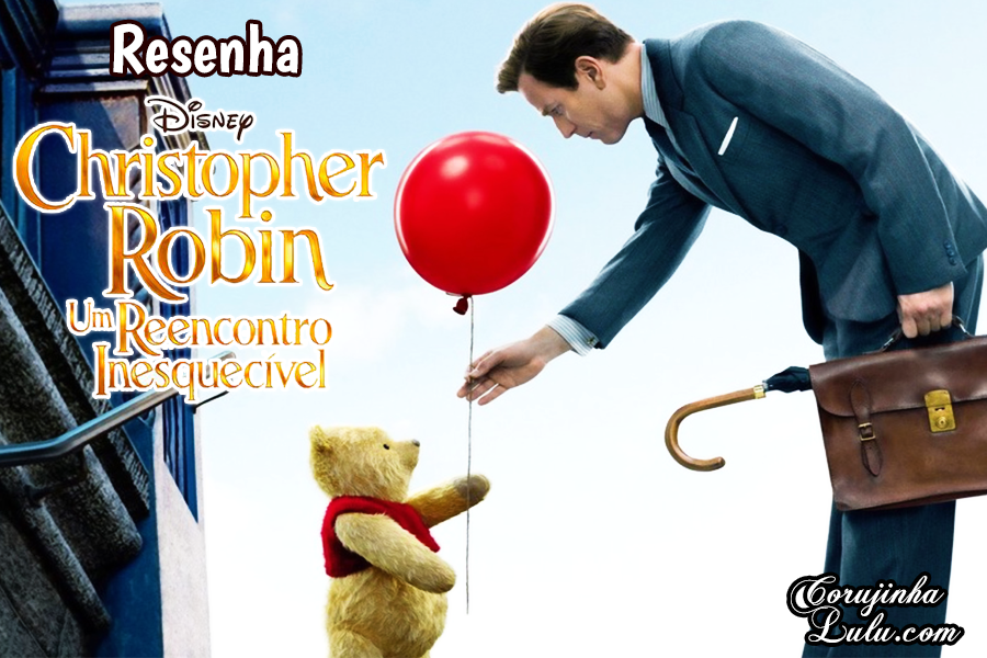 "Live Action do Ursinho Pooh - Resenha do filme ""Christopher Robin"" (2018 Disney) 
