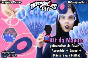 Mayura Miraculous Ladybug Diy - Como Fazer Miraculous do Pavão + Leque + Máscara que brilha no escuro - Corujices da Lu | ©CorujinhaLulu.com corujinha lulu corujinhalulu corujicesdalu #corujicesdalu