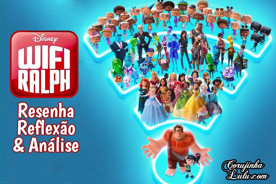 Filme: WiFi Ralph Quebrando a Internet (2018 / 2019 - Disney) | Resenha de Cinema | ©CorujinhaLulu.com reflexão opinião análise crítica corujinhalulu corujinha lulu luciene sans